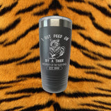 "Tiger King ""I Got Peed On By A Tiger"" 20 oz Laser Engraved Stainless Insulated Tumbler"