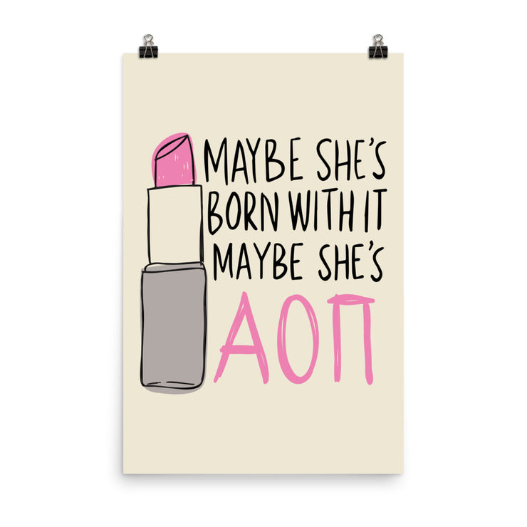 Alpha Omicron Pi Poster- Maybe She's Born With It