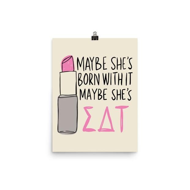 Sigma Delta Tau Poster- Maybe She's Born With It