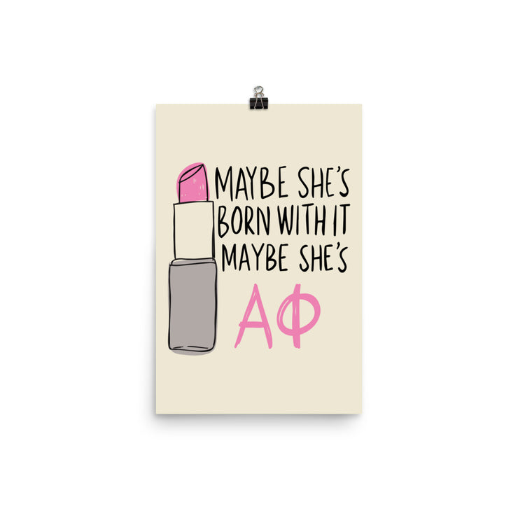 Alpha Phi Poster- Maybe She's Born With It