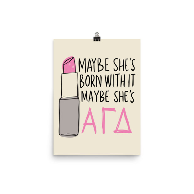 Alpha Gamma Delta Poster- Maybe She's Born With It