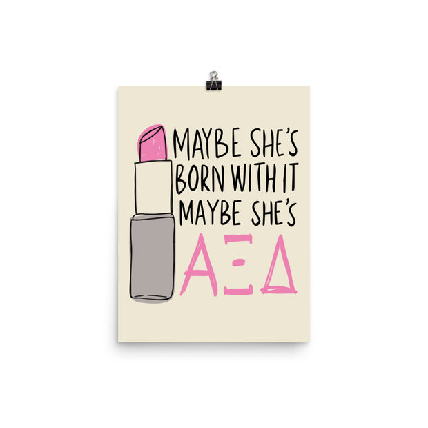 Alpha Xi Delta Poster- Maybe She's Born With It
