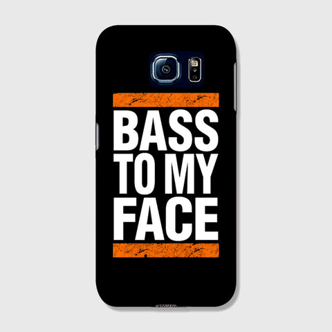 Bass To My Face   SAMSUNG GALAXY S6 EDGE CASE - Edmotic