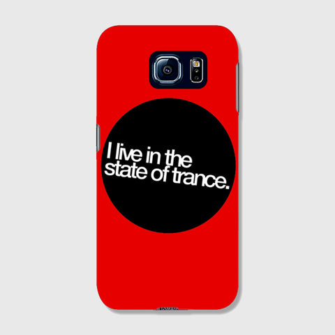 I Live In The State of Trance   SAMSUNG GALAXY S6 CASE - Edmotic