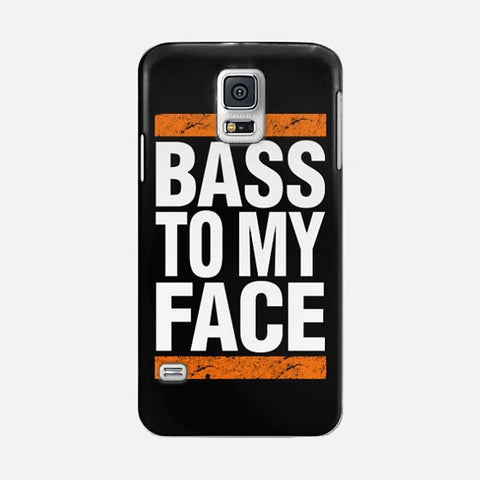 Bass To My Face   Samsung Galaxy S5 CASE - Edmotic