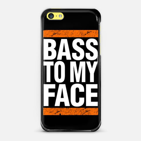 Bass To My Face   Iphone 5c Case - Edmotic
