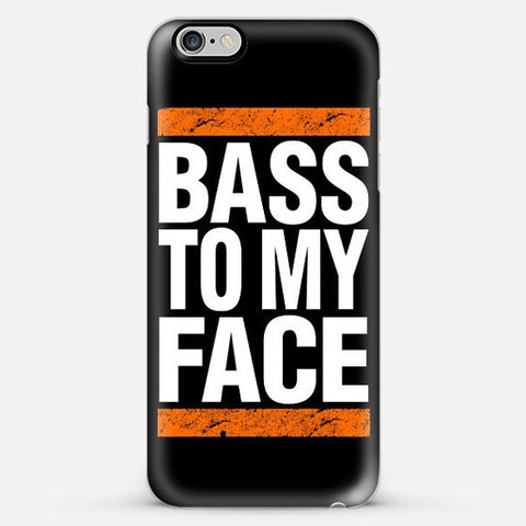 Bass To My Face Iphone 6s Plus case - Edmotic