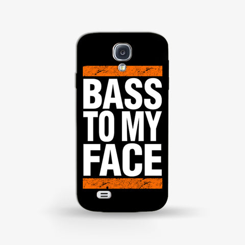 Bass To My Face   Samsung Galaxy S4 CASE - Edmotic