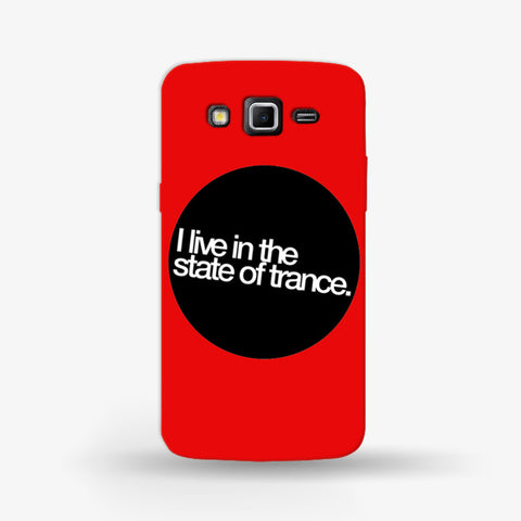 I Live in The State of Trance Samsung Galaxy Grand 2 Case - Edmotic