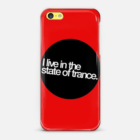 I Live In The State of Trance   Iphone 5c Case - Edmotic
