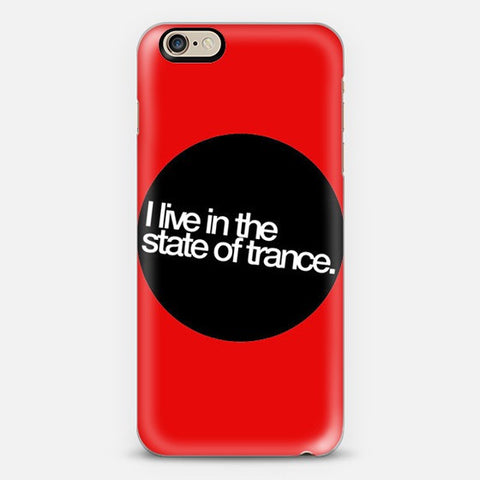 I Live In The State of Trance Iphone 6s case - Edmotic