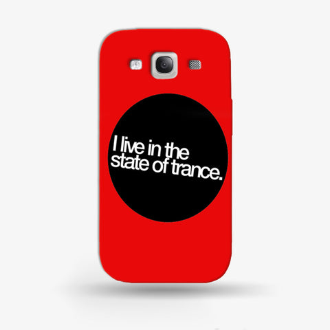 I Live In The State of Trance   Samsung Galaxy S3 CASE - Edmotic