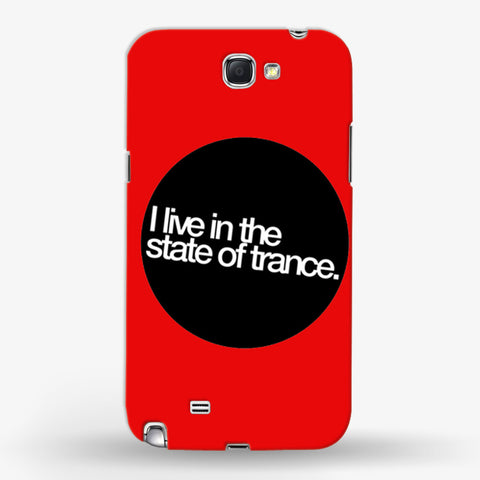 I Live In The State of Trance   Samsung Galaxy Note 2 CASE - Edmotic