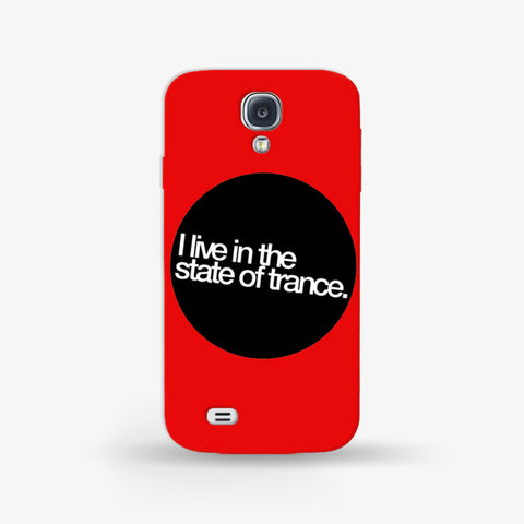I Live In The State of Trance   Samsung Galaxy S4 CASE - Edmotic