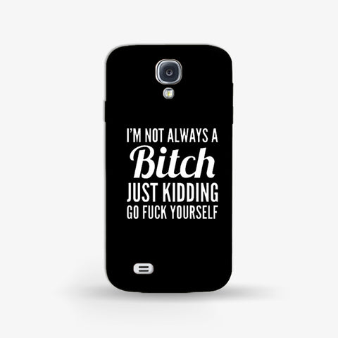 Not Always a Bitch   Samsung Galaxy S4 CASE - Edmotic