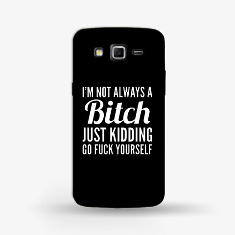 I Am Not Always a Bitch Samsung Galaxy Grand 2 Case - Edmotic