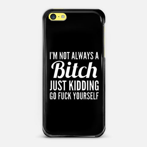 Not Always a Bitch Iphone 5c Case - Edmotic