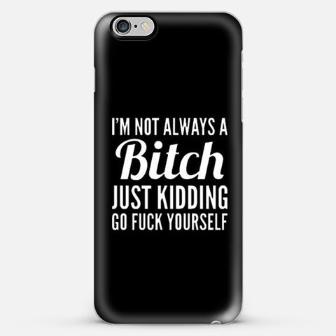 Not Always a Bitch  Iphone 6s Plus case - Edmotic