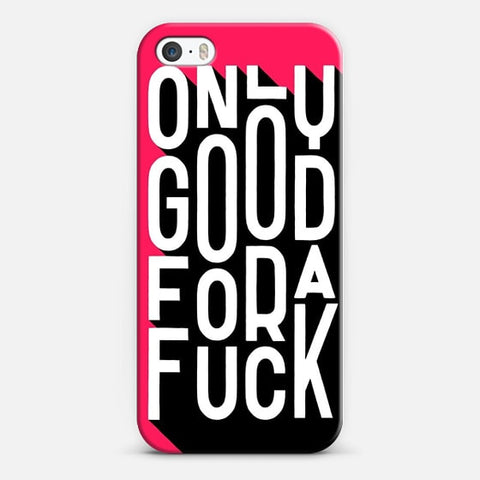 Only Good For A F**K iPhone SE Case - Edmotic