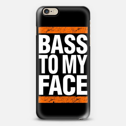 Bass To My Face Iphone 6 Case - Edmotic