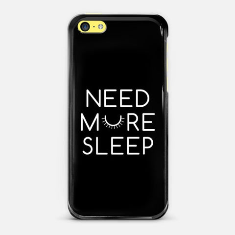 Need More Sleep iPhone 5c Case