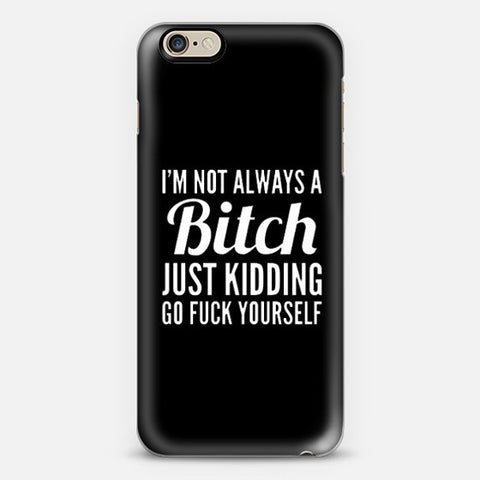 Not Always a Bitch Iphone 6 Case - Edmotic