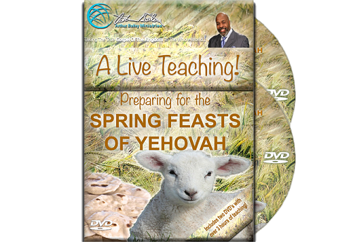 PREPARING FOR THE SPRING FEASTS OF YEHOVAH
