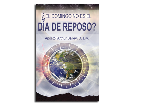 ¿EL DOMINGO NO ES EL DÍA DE REPOSO?: Sunday Is Not The Sabbath? (Spanish)