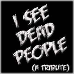 I See Dead People (A Tribute)