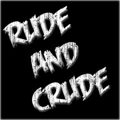 Rude And Crude