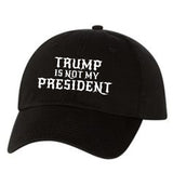 Trump Is Not My President Baseball Hat