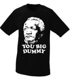"Copy of ""You Big Dummy"" Fred Sanford (Redd Foxx Tribute T shirt)"