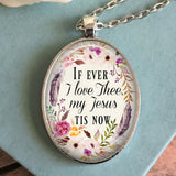 If ever I love Thee Necklace