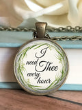 I need Thee every hour Necklace