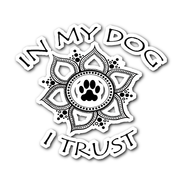 In My Dog I Trust Sticker