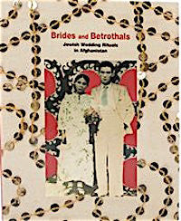 Brides and Betrothals: Jewish Wedding Rituals in Afghanistan (Softcover)
