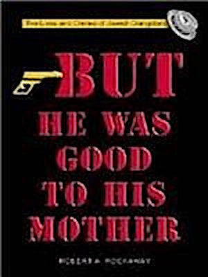 But He Was Good to His Mother. The Lives and Crimes of Jewish Gangsters