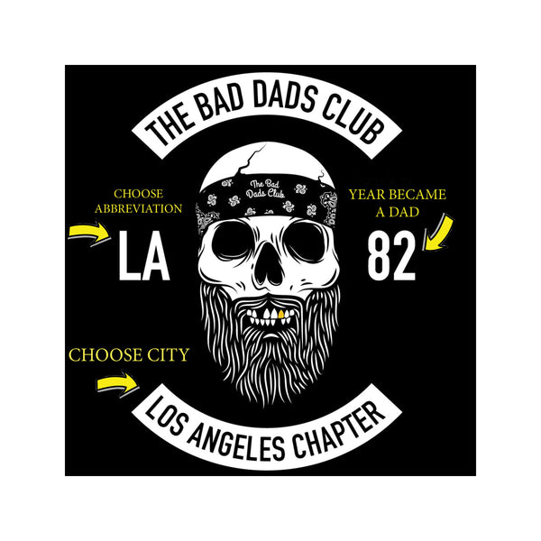 Custom Bad Dads Chapter T Shirt (Your City and Year You Became a Dad)
