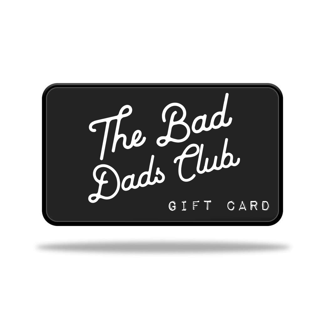 BAD DADS DIGITAL GIFT CARD