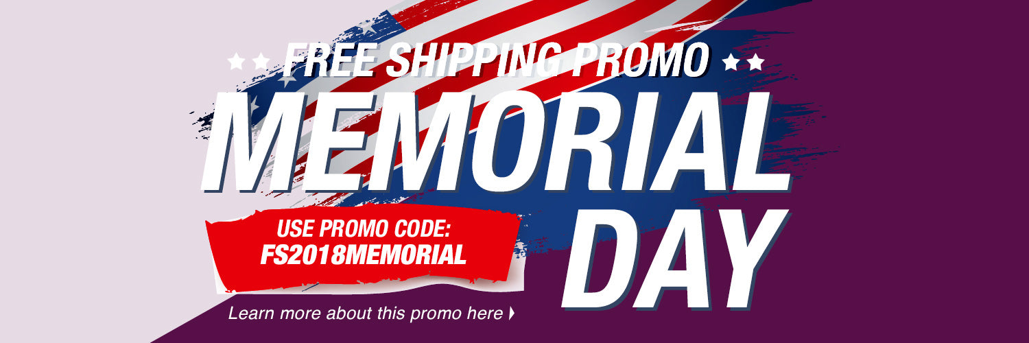 FREE SHIPPING PROMO - MEMORIAL DAY - USE PROMO CODE: FS2018MEMORIAL