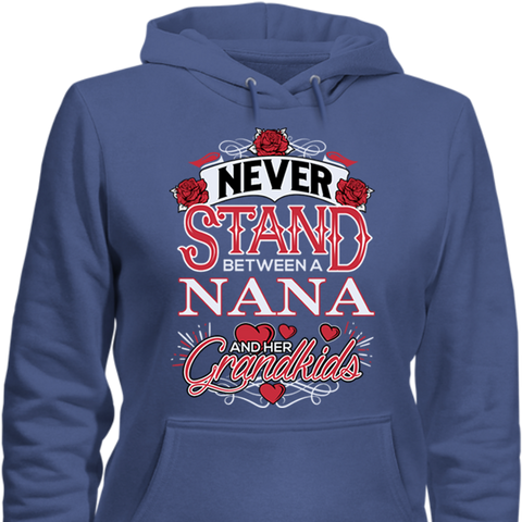 Never Stand Between a Nana & Her Grandkids - ALL Colors