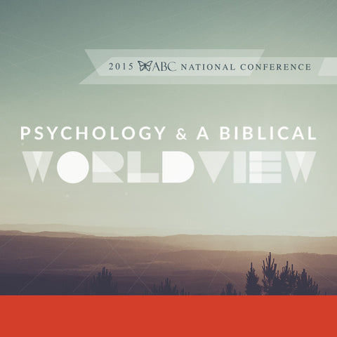 PSYCHOLOGY AND A BIBLICAL WORLDVIEW  (MP3)