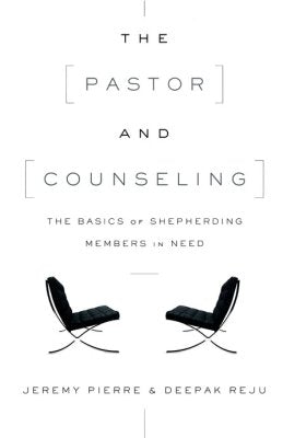The Pastor and Counseling: The Basics of Shepherding Members in Need