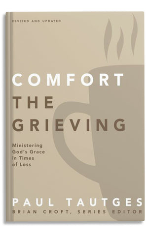 Comfort the Grieving - Ministering God's Grace in Times of Loss