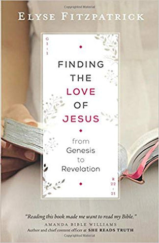 Finding The Love Of Jesus: From Genesis To Revelation