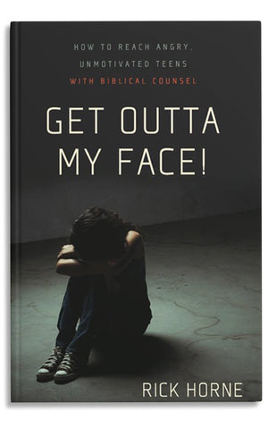 Get Outta My Face!  How to Reach Angry, Unmotivated Teens with Biblical Counsel