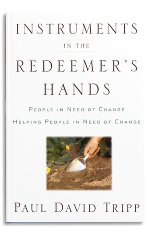 Instruments in the Redeemer's Hands: People in Need of Change, Helping People in Need of Change