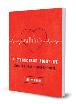 The Dynamic Heart in Daily Life Connecting Christ to Human Experience