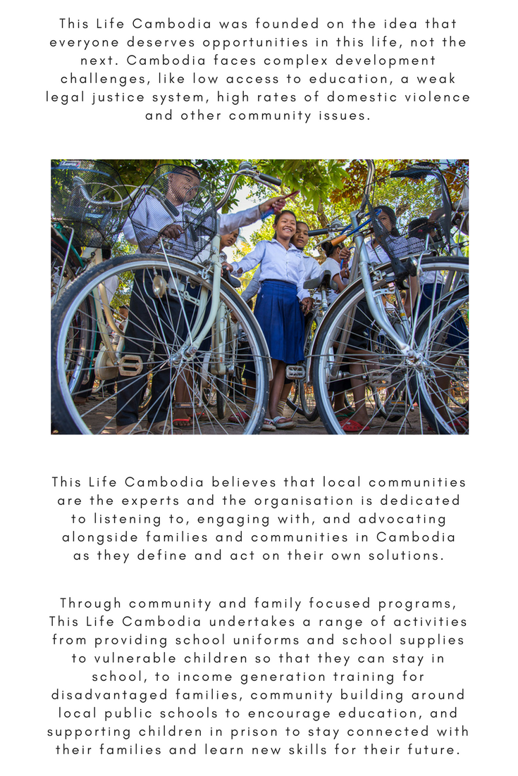 This Life Cambodia was founded on the idea that everyone deserves opportunities in this life, not the next. Cambodia faces complex development challenges, like low access to education, a weak legal justice system, high rates of domestic violence and other community issues.