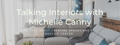 Talking interiors with Michelle Canny